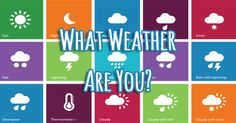 What's happening outside can drastically change our moods. A picnic can get rained out or suddenly a rainbow can appear from behind the clouds. What type of weather are you?