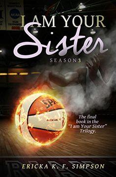 I am Your Sister: Season 3 by Ericka K. F. Simpson http://www.amazon.com/dp/B018ZNGD54/ref=cm_sw_r_pi_dp_sg2ywb1PHHEDD
