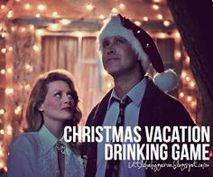 Christmas Vacation Drinking Game... The Turners need to play this at Christmas!!! @megpturner @jmick20 @turnje26