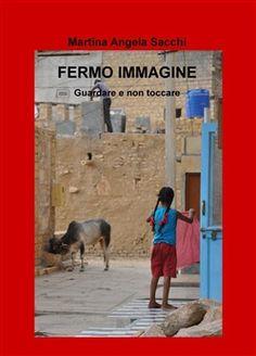 Prezzi e Sconti: #Fermo immagine. guardare e non toccare -  ad Euro 30.60 in #Ilmiolibro self publishing #Media libri arti e spettacolo