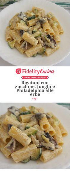 Rigatoni con zucchine, funghi e Philadelphia alle erbe Rigatoni, Philadelphia, Vegetarian Recipes, Healthy Recipes, Light Recipes, Pasta Recipes, Spaghetti, Food And Drink, Dishes