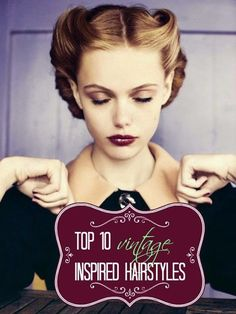 10 Vintage Inspired Hair Styles, for when we go to speak-easys!