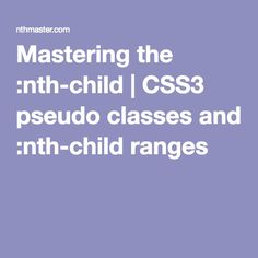 mastering the nth child css3 pseudo classes and nth child ranges