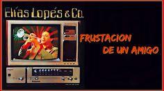 Elias Lopes & Compañia, Canta Lefty Perez,  Frustacion De Un Amigo