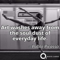 """Art washes away from the soul dust of everyday life."" #ThursdayThoughts #QuoteCards http://quotecards.co/quotes/pablo-picasso/art-washes-away-from-the-soul-dust-of-everyday-life/909"