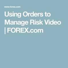 Using Orders to Manage Risk Video | FOREX.com