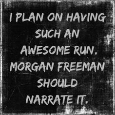 I plan on having such an awesome #run Morgan Freeman should narrate it.  Who would narrate your workout? #FitnessHumor #FitUnity #ComingSoon
