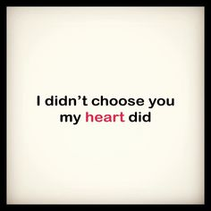 I didn't choose you. My heart did. #lovequotes #love #heart #missingyou #missyou #choose