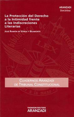 La protección del derecho a la intimidad frente a las indiscreciones literarias / José Ramón de Verda y Beamonte. - Cizur Menor (Navarra) : Aranzadi, 2012