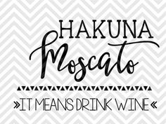 Hakuna Moscato It Means Drink Wine SVG file - Cut File - Cricut projects - Silhouette projects by KristinAmandaDesigns