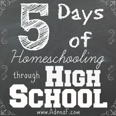 5 Days of Homeschooling through High School