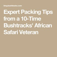 Expert Packing Tips from a 10-Time Bushtracks' African Safari Veteran
