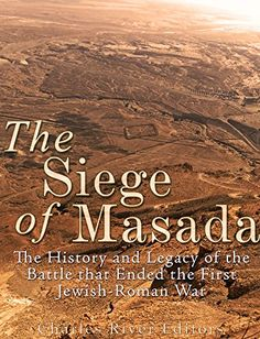 The Siege of Masada: The History and Legacy of the Battle...…