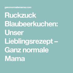 Ruckzuck Blaubeerkuchen: Unser Lieblingsrezept – Ganz normale Mama