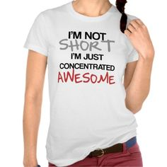 I'm not short, I'm just concentrated awesome! Funny short person saying / slogan T Shirt - Clothes, fashion for women, men, teens, kids and babies