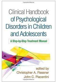 Clinical Handbook of Psychological Disorders in Children and Adolescents: A Step-by-Step Treatment M