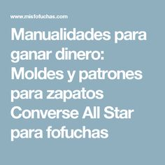 Manualidades para ganar dinero: Moldes y patrones para zapatos Converse All Star para fofuchas