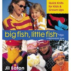 Big Fish, Little Fish: Quick Knits for Kids & Grown-ups This book is an extraordinary collection of knitting patterns from internationally celebrated designer Jil Eaton. The 24 dazzling projects are sized to fit everyone from toddlers on up. The collection includes sporty, spirited outerwear, city-chic sweaters, and dazzling party wear for teens, tots, and even grandmothers! You can knit them in a jiffy, and they make great gifts.   $24.95