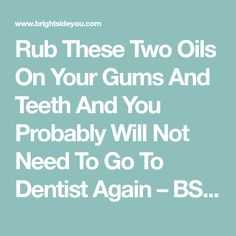 Rub These Two Oils On Your Gums And Teeth And You Probably Will Not Need To Go To Dentist Again – BS/U