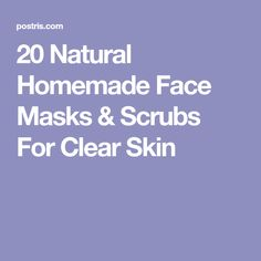 20 Natural Homemade Face Masks & Scrubs For Clear Skin