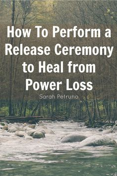 In post 4 of 5 in the power loss series, an exercise for performing a release ceremony to release yourself from the events that caused a loss of your personal power.