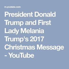 President Donald Trump and First Lady Melania Trump's 2017 Christmas Message - YouTube