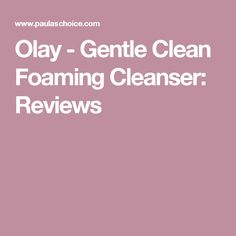 Olay - Gentle Clean Foaming Cleanser: Reviews