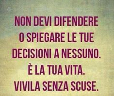 You do not have to defend or explain your decisions to anyone. It's your life. Live it without apology. --Quite difficult to do sometimes. In teoria sarebbe cosi. la pratica è difficile Famous Phrases, Italian Phrases, Italian Quotes, Freedom Life, Funny Quotes, Life Quotes, Feelings Words, Drawing Letters, Good Thoughts