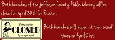 Both branches of the Jefferson County Public Library will be closed on Sunday, April 20, 2014 for Easter.  Madison and Hanover will reopen at their usual times on Monday, April 21, 2014.