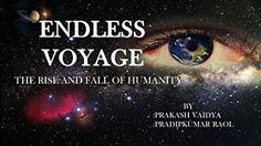ENDLESS VOYAGE: THE RISE AND FALL OF HUMANITY by PRADIPKUMAR RAOL http://www.amazon.in/dp/B00TVV4FPA/ref=cm_sw_r_pi_dp_APgXwb1E787VF