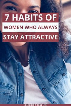 Being pretty is more than what you look like on the outside. These 7 habits of women who always stay attractive focuses on the easy and general ideas surrounding the ins-and-outs of beauty.
