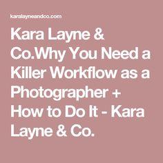 Kara Layne & Co.Why You Need a Killer Workflow as a Photographer + How to Do It - Kara Layne & Co.