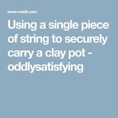 Using a single piece of string to securely carry a clay pot - oddlysatisfying