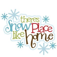 There's Snow Place Like Home Title http://www.misskatecuttables.com/products/winter/theres-snow-place-like-home-title.php
