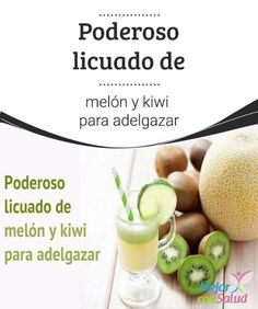 #Poderoso licuado de melón y kiwi para #adelgazar   Te invitamos a conocer los #beneficios de este licuado de melón y kiwi: es saciante y adelgazante, y delicioso.¡No te lo pierdas