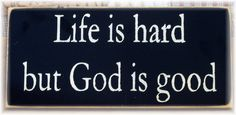 Life is hard but God is good- I absolutely LOVE this song!