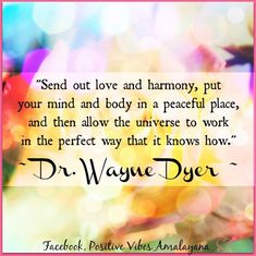 """Send out and put your mind and body in a peaceful place, and then allow the universe to work in the perfect way that it knows how. Wayne Dyer ~ Proud Member of The Wellness Universe Spiritual Wisdom, Spiritual Awakening, Spiritual People, Dr Dyer, Meditation Quotes, Mindfulness Meditation, Wayne Dyer Quotes, Bubble Quotes, Brene Brown Quotes"