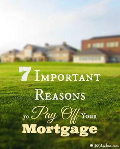 7 Important Reasons to Pay Off Your Mortgage - my husband and I are determined to pay off our mortgage within 10 years - these are all the reasons why!