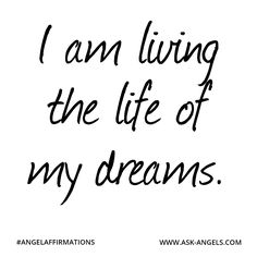"""I am living the life of my dreams.""  #angelaffirmations"