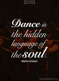 ♂ Dance Quotes - Dance is the hidden language of the soul by Martha Graham