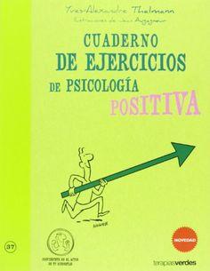Cuaderno de ejercicios de psicologia positiva de Yves-Alexandre Thalmann http://www.amazon.es/dp/8415612397/ref=cm_sw_r_pi_dp_TTqRvb0A22DKT