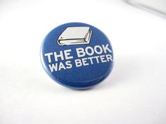 The Book Was Better Pinback Button from Vickinator on Etsy. Shop more products from Vickinator on Etsy on Wanelo.