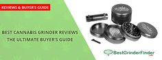 Best Cannabis Grinder Reviews 2017 – The Ultimate Buyer's Guide
