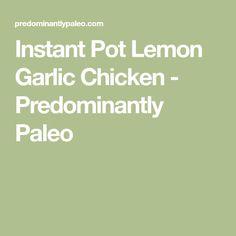 Instant Pot Lemon Garlic Chicken - Predominantly Paleo