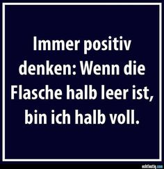 When the bottle is half empty, I'm thinking half full ~always positive~ Word Pictures, Funny Pictures, Funny Pics, Funny Stuff, Best Quotes, Funny Quotes, German Quotes, Just Smile, True Words