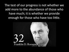 Franklin D. Roosevelt. my mom loved this man and his friend winston churchchill until she died at age 97.