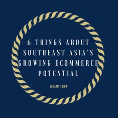 6 things about Southeast Asia's growing ecommerce potential Stay Tuned, Southeast Asia, Ecommerce, Singapore, Entrepreneur, News, Link, E Commerce