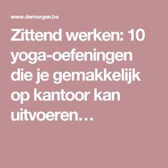 Zittend werken: 10 yoga-oefeningen die je gemakkelijk op kantoor kan uitvoeren…
