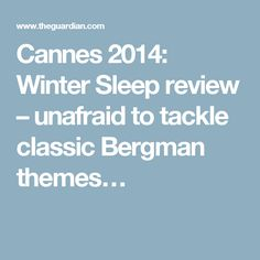 Cannes 2014: Winter Sleep review – unafraid to tackle classic Bergman themes…