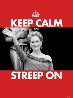 """...and Streep on.  (Streep, a verb. """"To be one of the best actors in the entire world, worthy of a crush from every Theatre teacher in the United States and beyond."""")"""